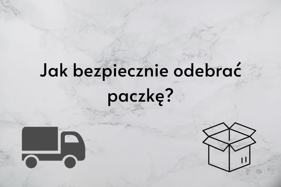 Jak bezpiecznie odebrać paczkę?