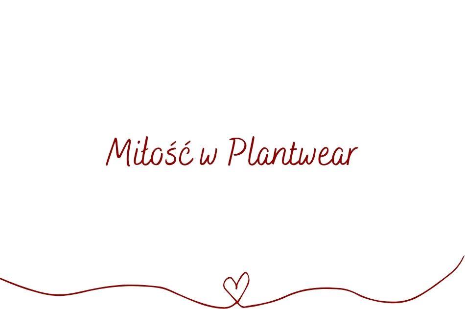 miłość w plantwear